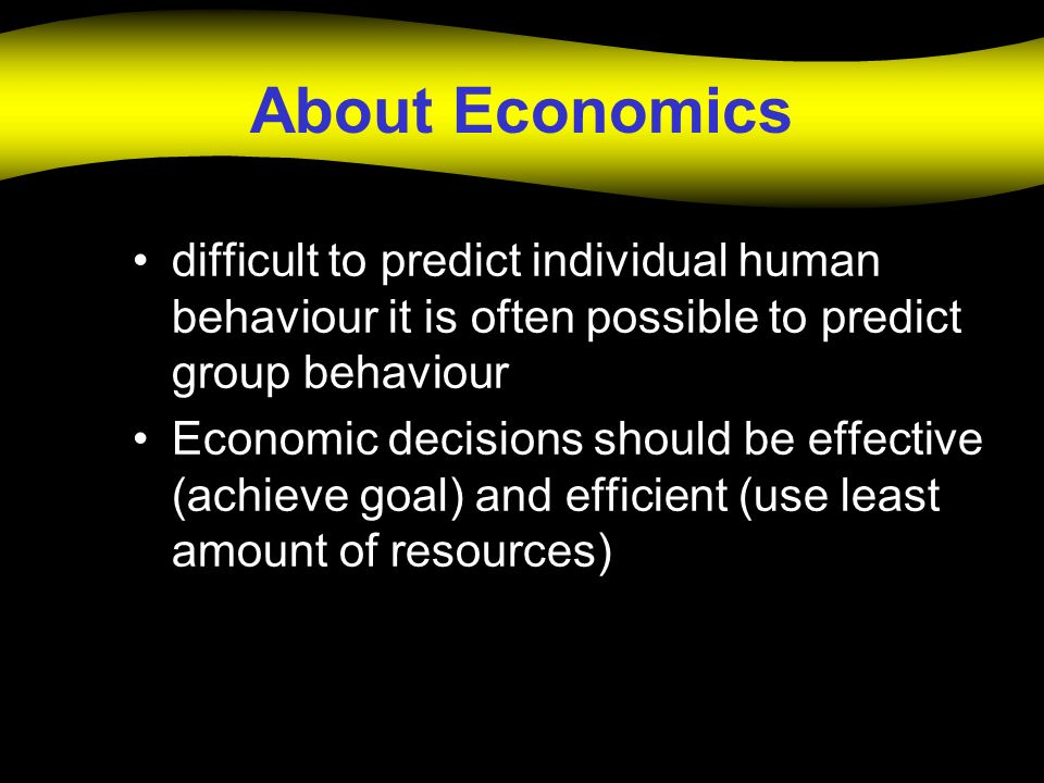About Economics difficult to predict individual human behaviour it is often possible to predict group behaviour.