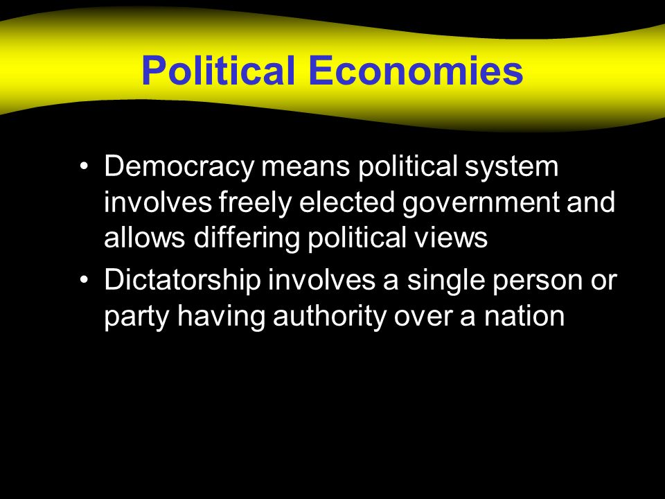 Political Economies Democracy means political system involves freely elected government and allows differing political views.
