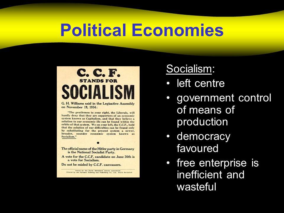 Political Economies Socialism: left centre