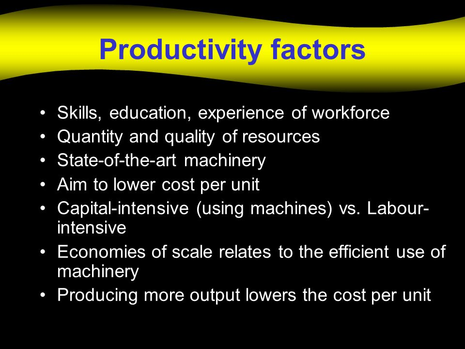 Productivity factors Skills, education, experience of workforce