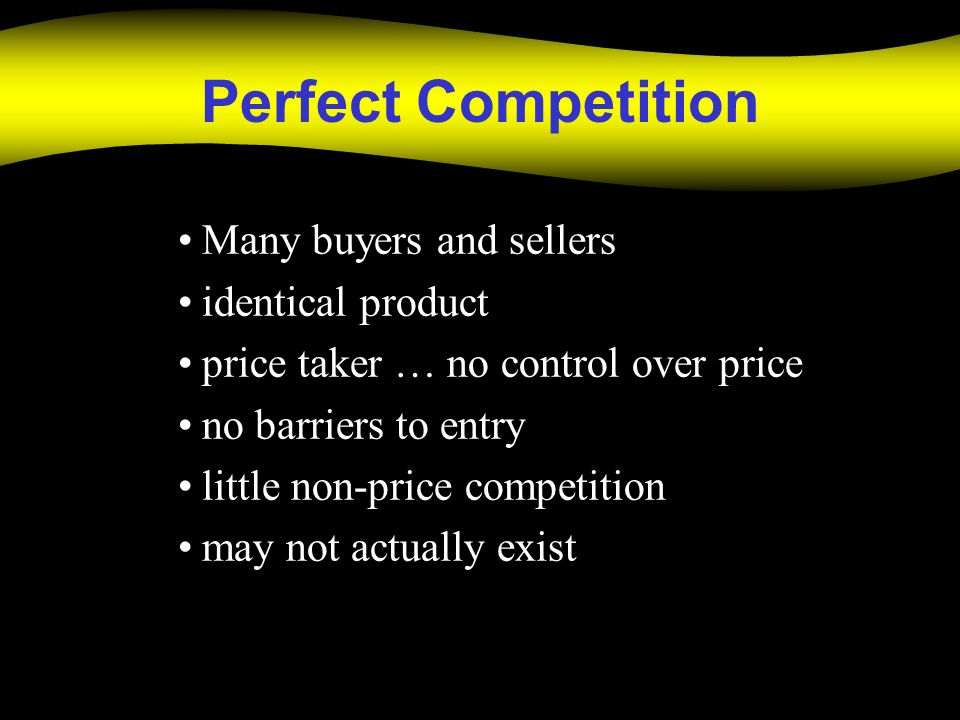 Perfect Competition Many buyers and sellers identical product