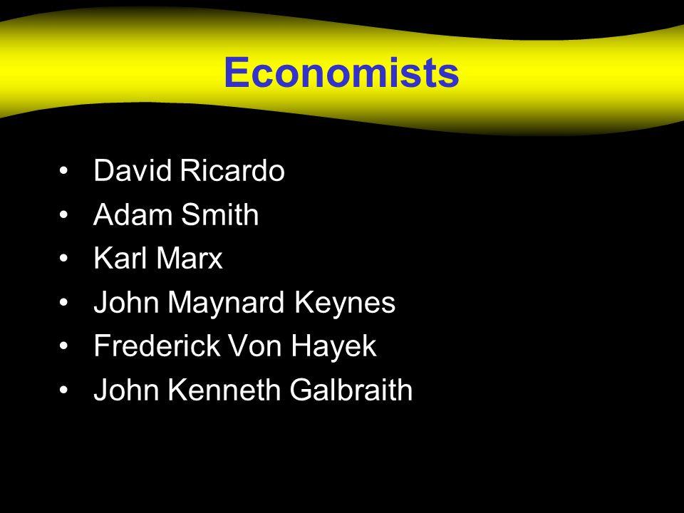 Economists David Ricardo Adam Smith Karl Marx John Maynard Keynes
