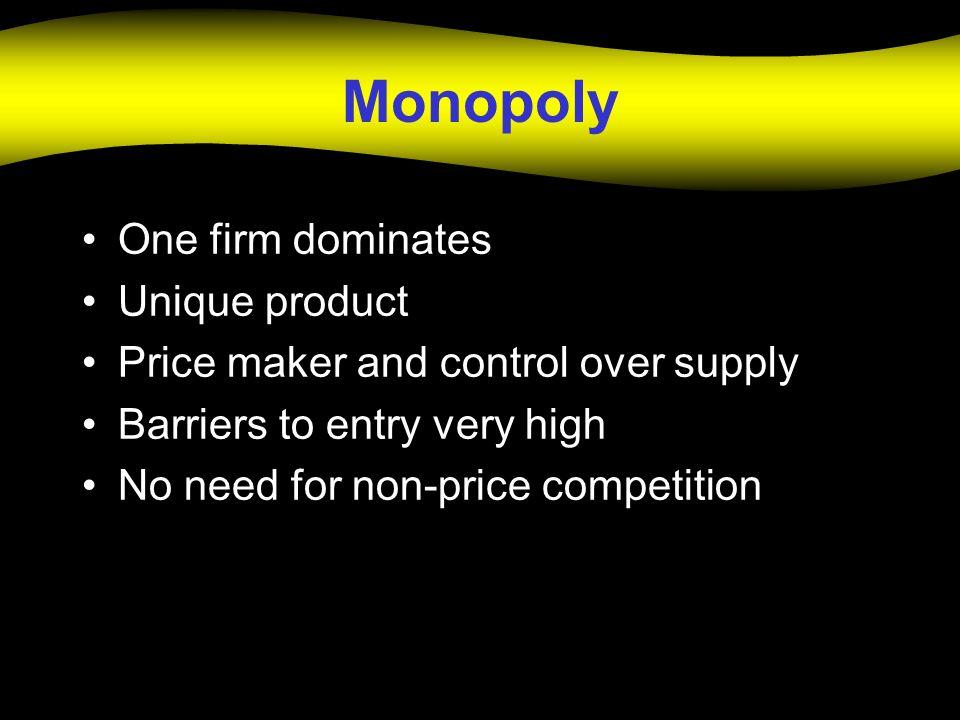 Monopoly One firm dominates Unique product