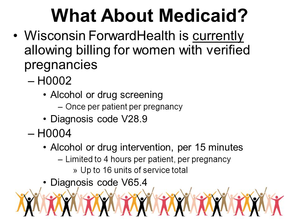 What About Medicaid Wisconsin ForwardHealth is currently allowing billing for women with verified pregnancies.