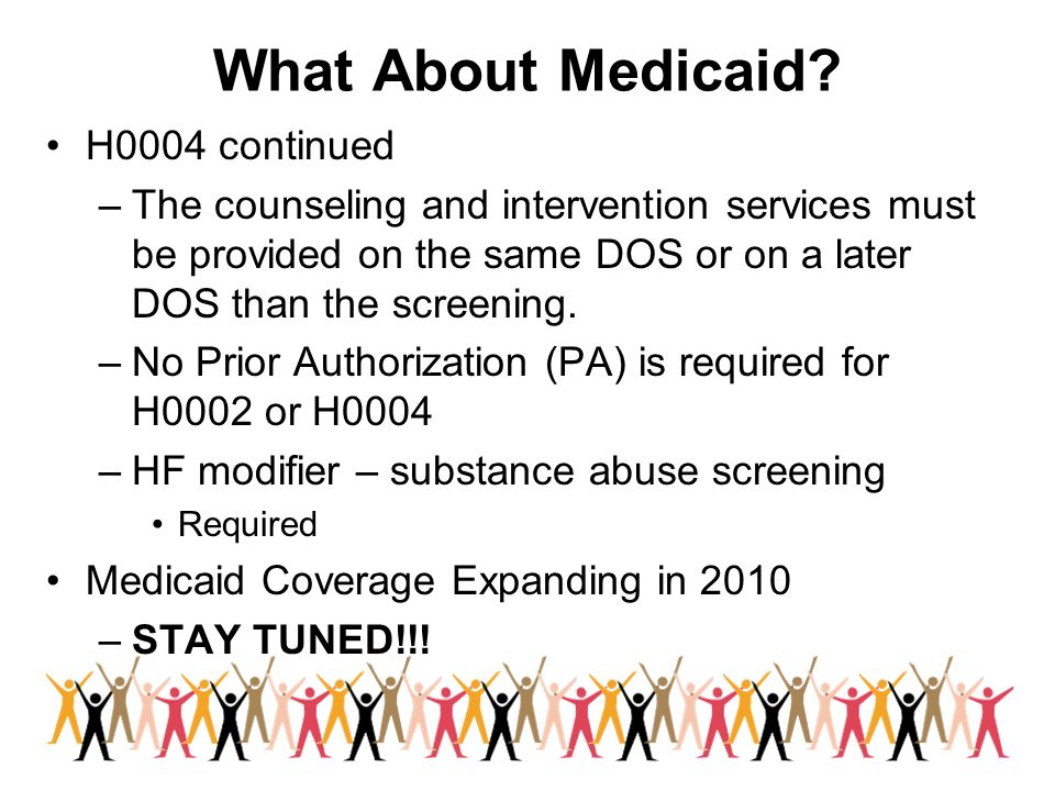 What About Medicaid H0004 continued