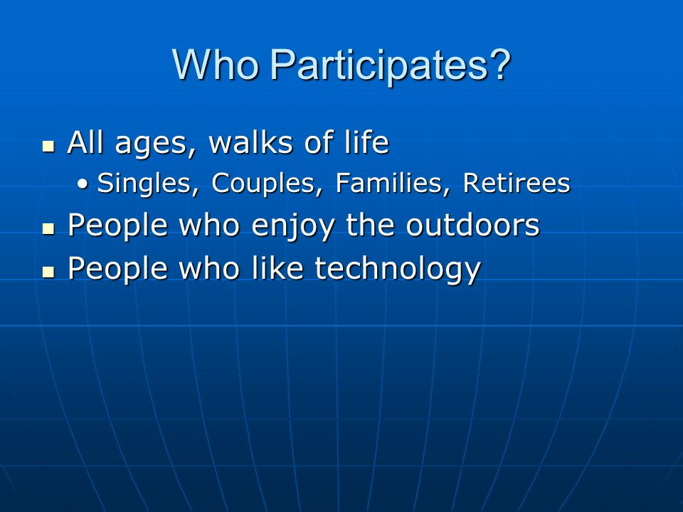 Who Participates All ages, walks of life