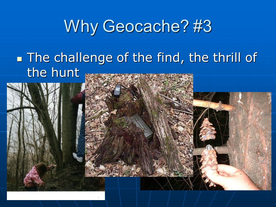 Why Geocache #3 The challenge of the find, the thrill of the hunt