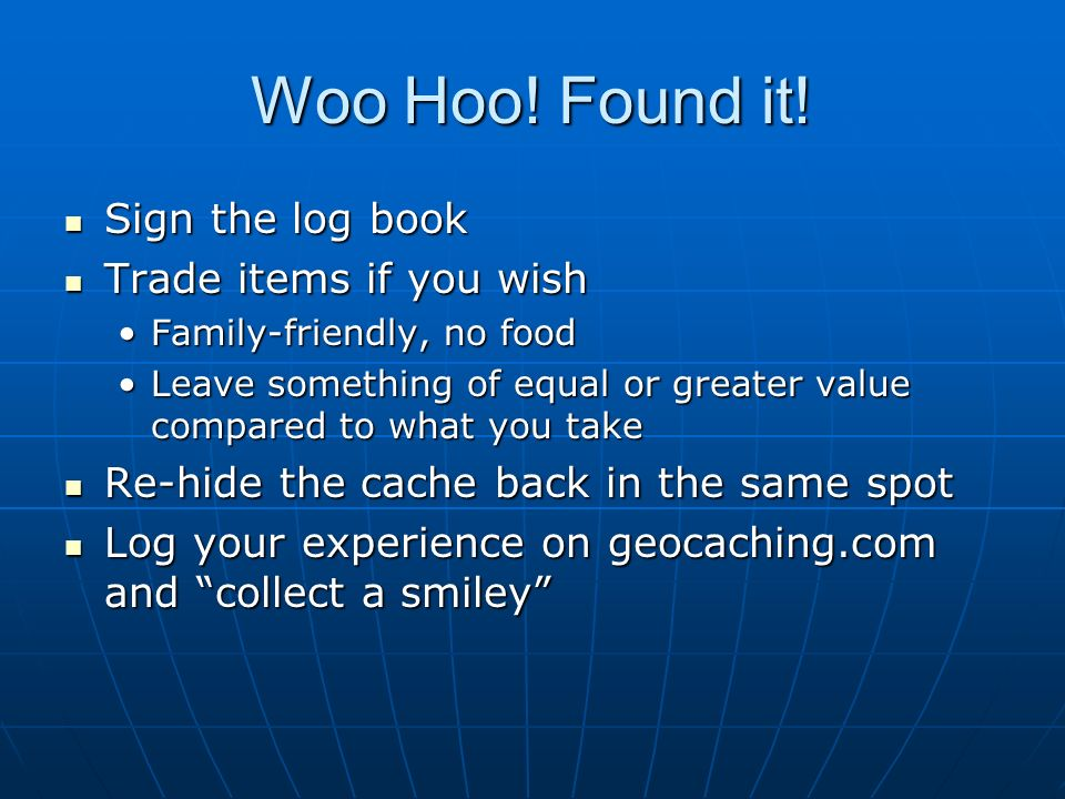 Woo Hoo! Found it! Sign the log book Trade items if you wish