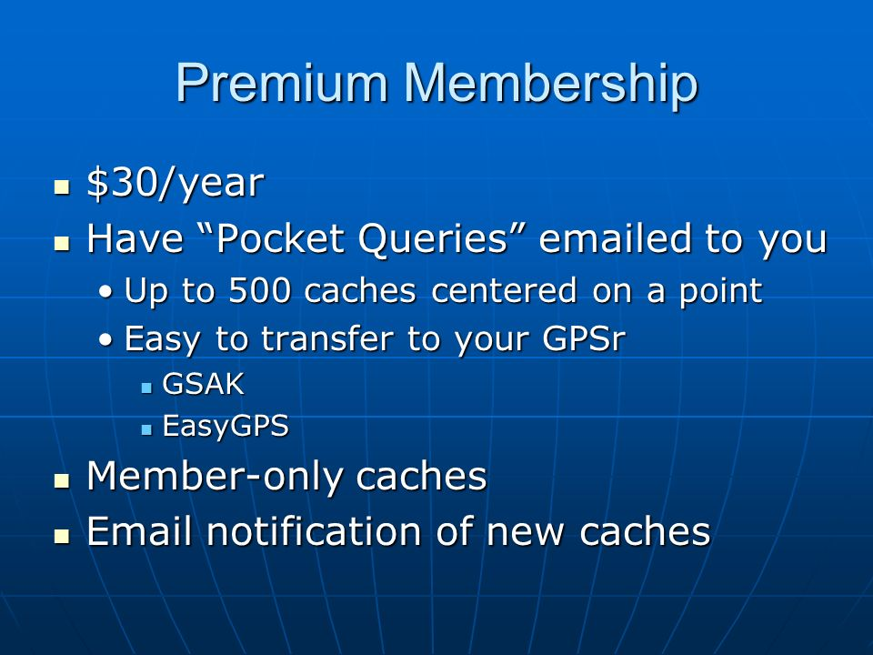 Premium Membership $30/year Have Pocket Queries  ed to you