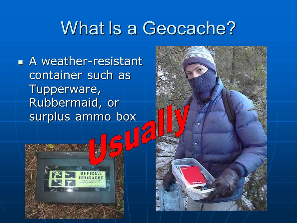 Usually What Is a Geocache