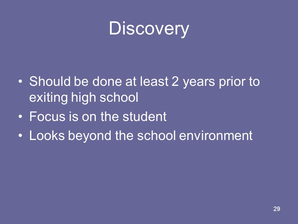 Discovery Should be done at least 2 years prior to exiting high school