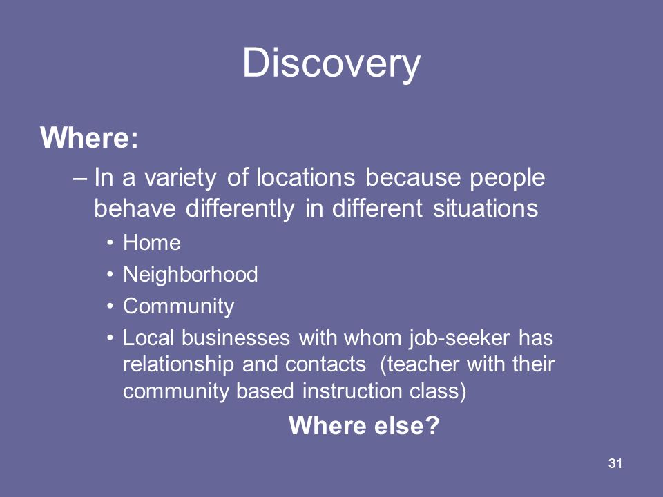 Discovery Where: In a variety of locations because people behave differently in different situations.