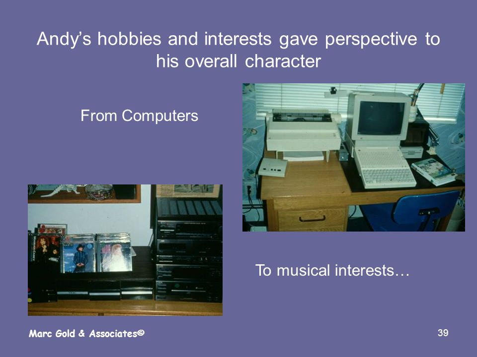 Andy's hobbies and interests gave perspective to his overall character