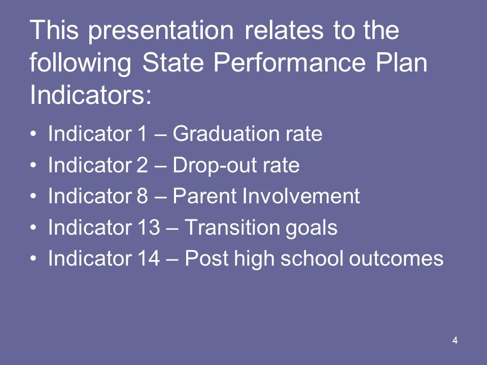 This presentation relates to the following State Performance Plan Indicators: