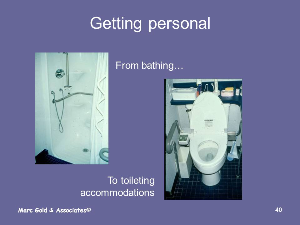 Getting personal From bathing… To toileting accommodations