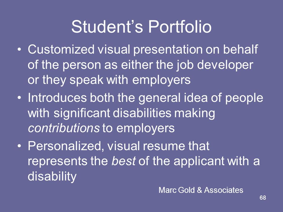 Student's Portfolio Customized visual presentation on behalf of the person as either the job developer or they speak with employers.