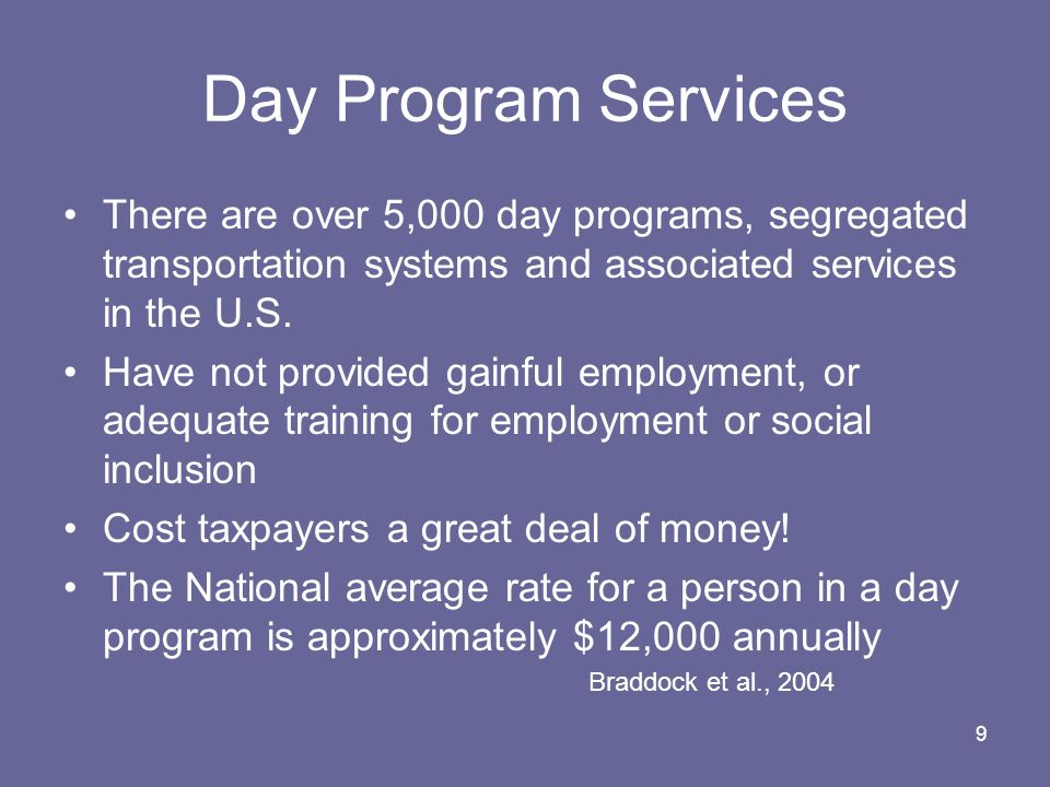 Day Program Services There are over 5,000 day programs, segregated transportation systems and associated services in the U.S.
