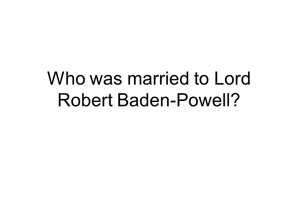 Who was married to Lord Robert Baden-Powell