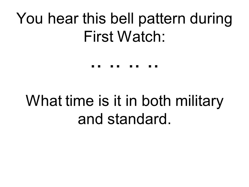 You hear this bell pattern during First Watch: