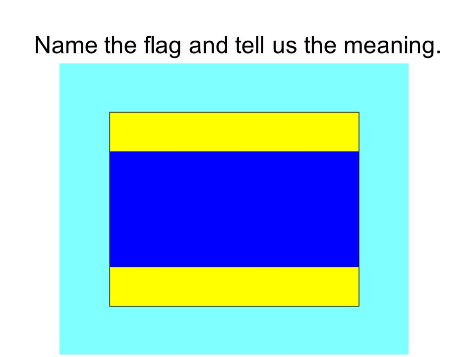 Name the flag and tell us the meaning.