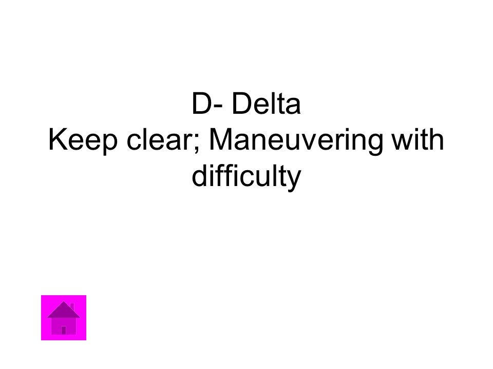 D- Delta Keep clear; Maneuvering with difficulty