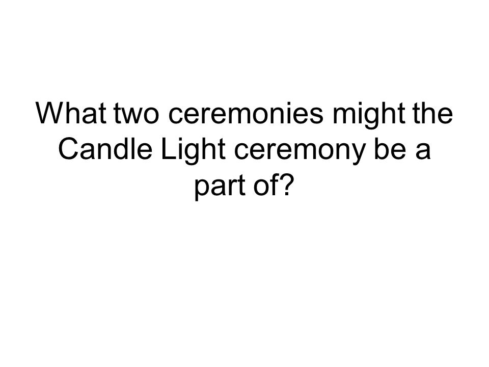 What two ceremonies might the Candle Light ceremony be a part of