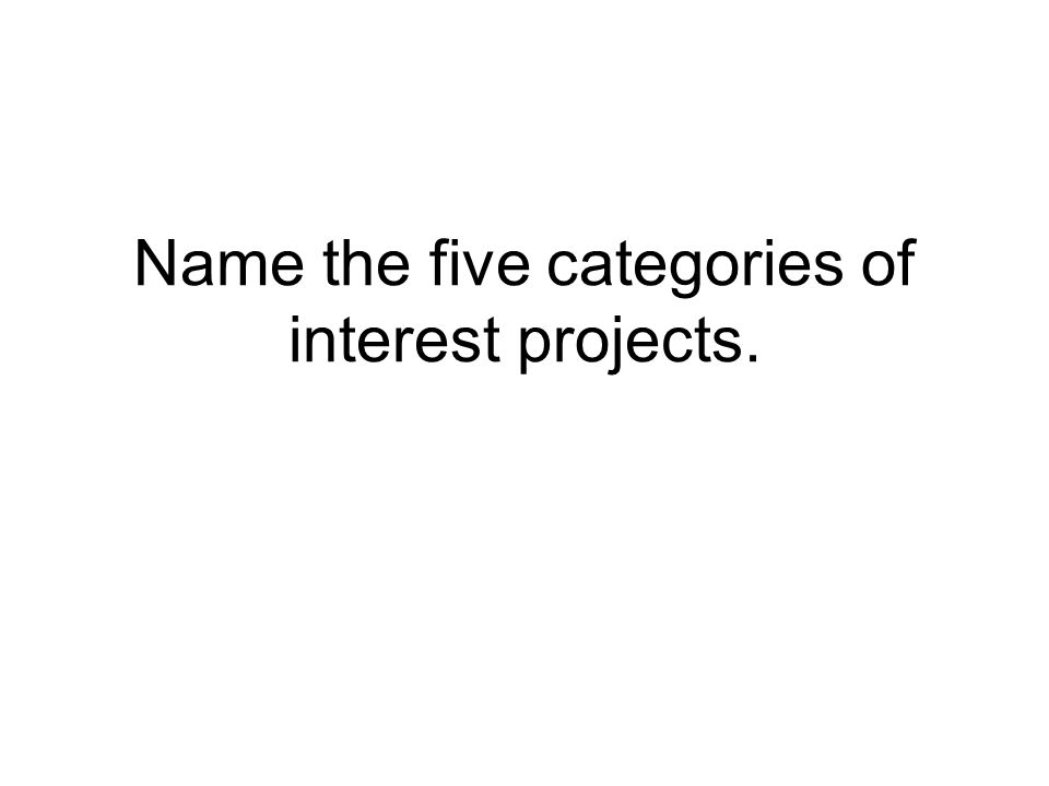 Name the five categories of interest projects.