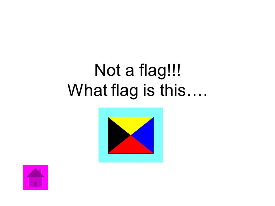 Not a flag!!! What flag is this….