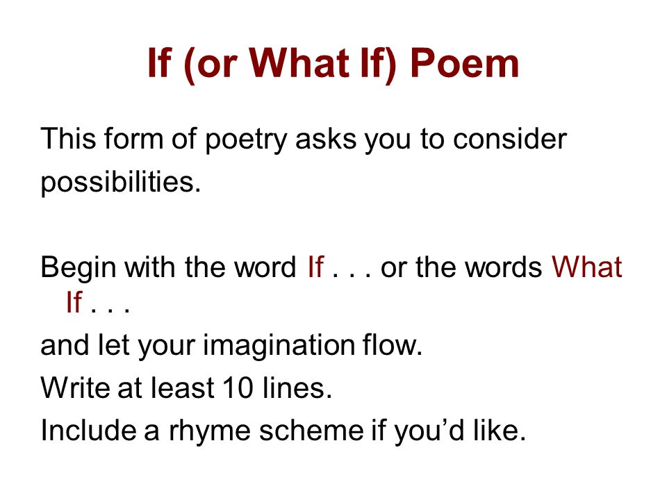 If (or What If) Poem This form of poetry asks you to consider