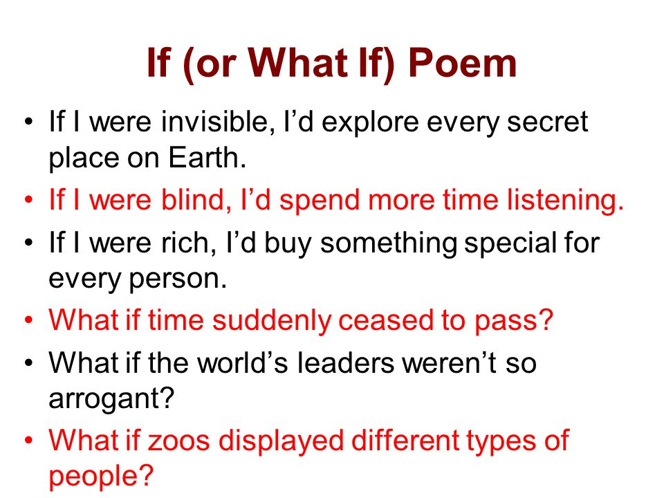 If (or What If) Poem If I were invisible, I'd explore every secret place on Earth. If I were blind, I'd spend more time listening.