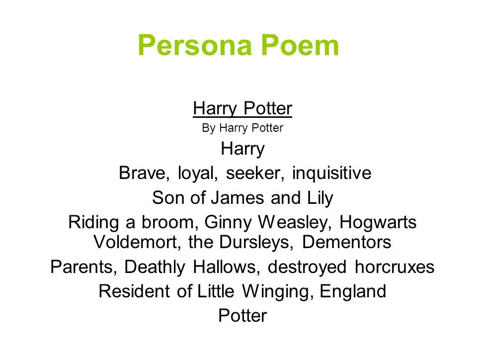Persona Poem Harry Potter Harry Brave, loyal, seeker, inquisitive