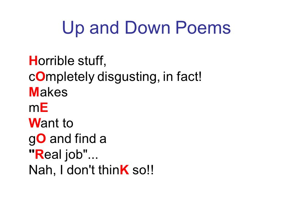 Up and Down Poems Horrible stuff, cOmpletely disgusting, in fact.