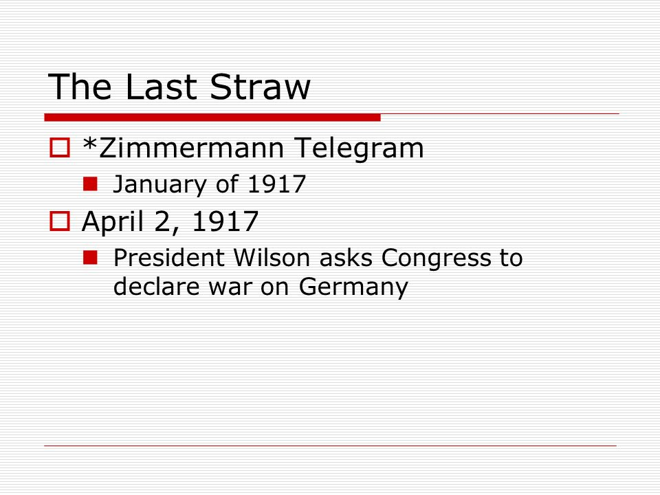 The Last Straw *Zimmermann Telegram April 2, 1917 January of 1917