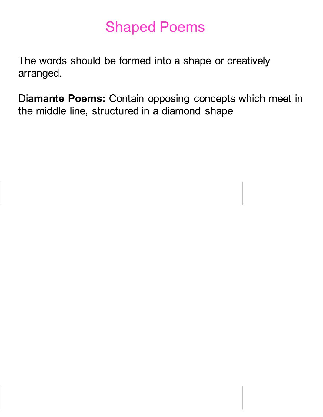 Shaped Poems The words should be formed into a shape or creatively arranged.