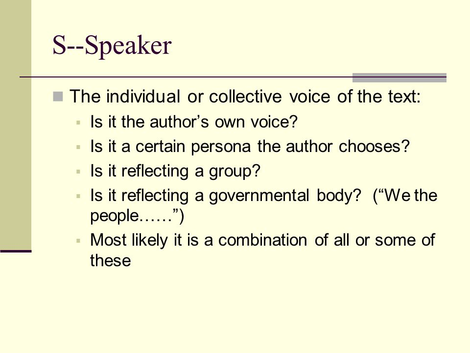 S--Speaker The individual or collective voice of the text: