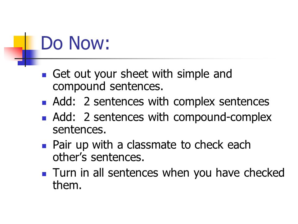 Do Now: Get out your sheet with simple and compound sentences.