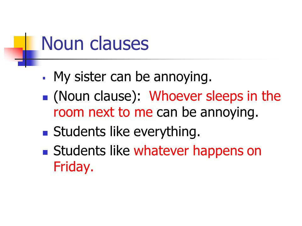 Noun clauses My sister can be annoying.