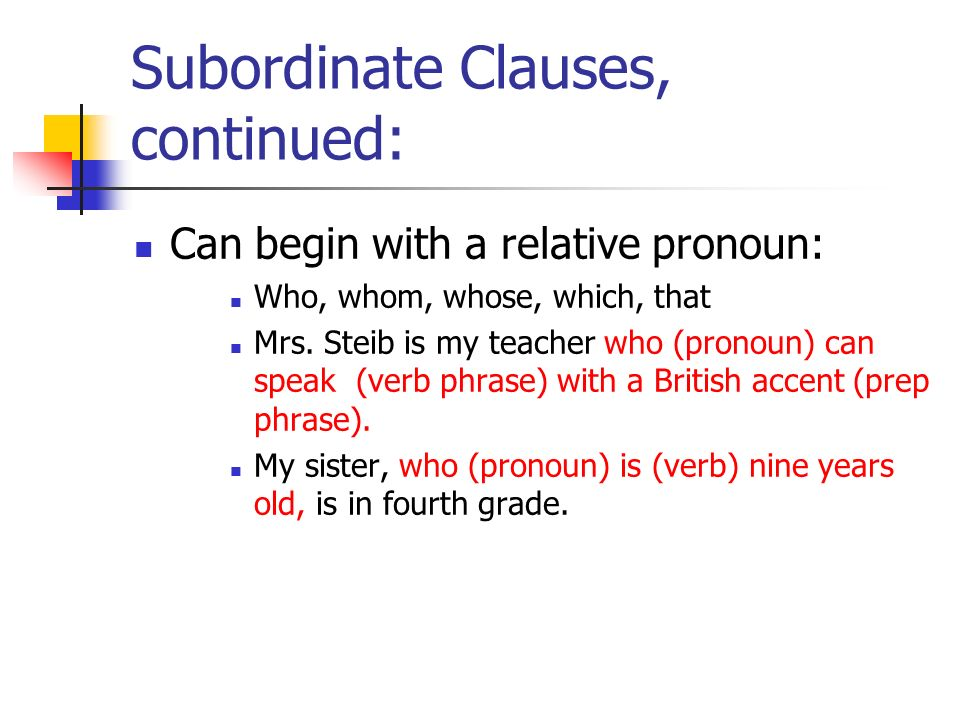 Subordinate Clauses, continued: