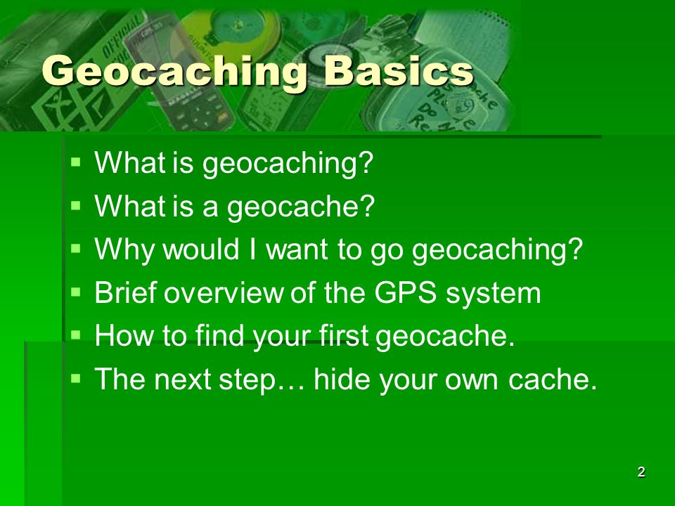Geocaching Basics What is geocaching What is a geocache