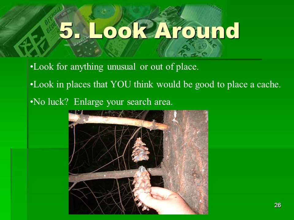5. Look Around Look for anything unusual or out of place.