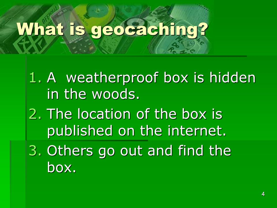 What is geocaching A weatherproof box is hidden in the woods.