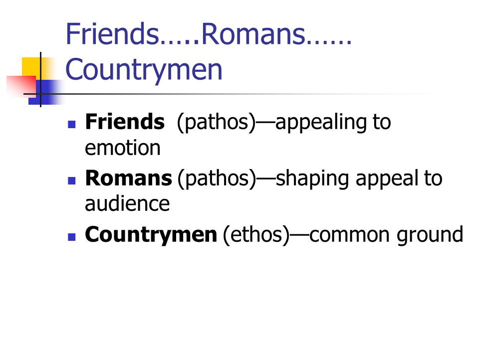 Friends…..Romans…… Countrymen