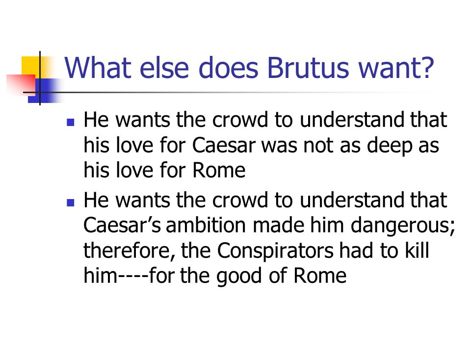 What else does Brutus want