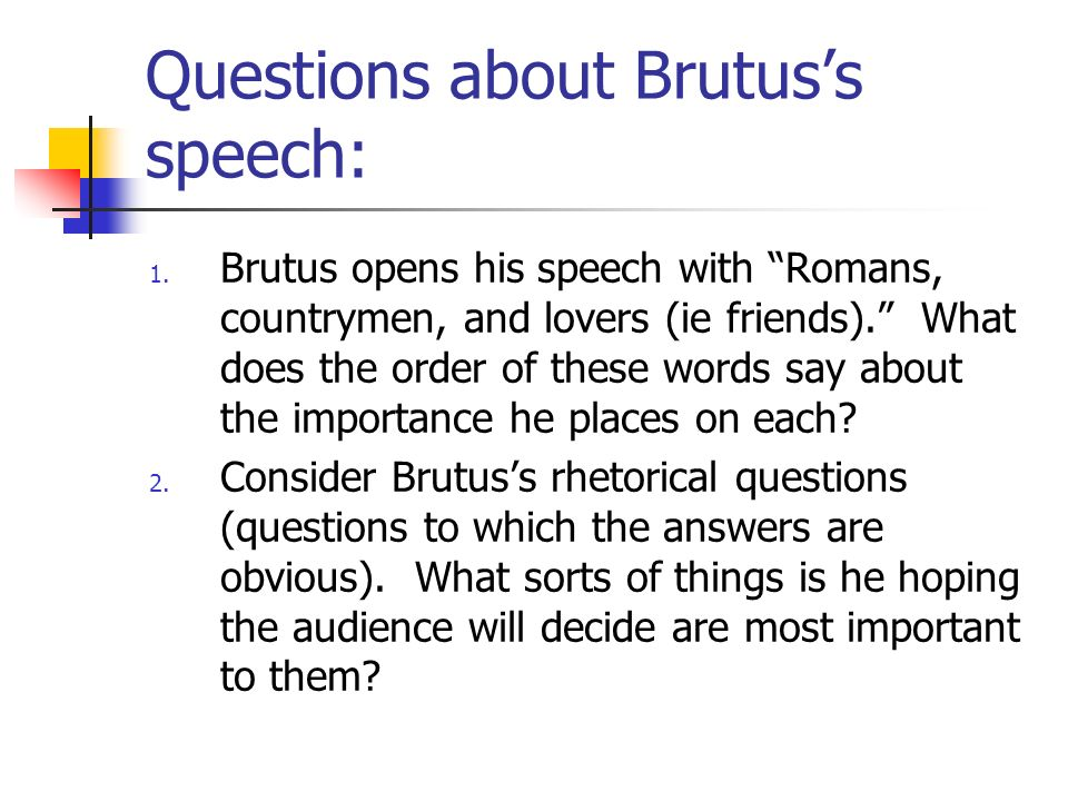 Questions about Brutus's speech:
