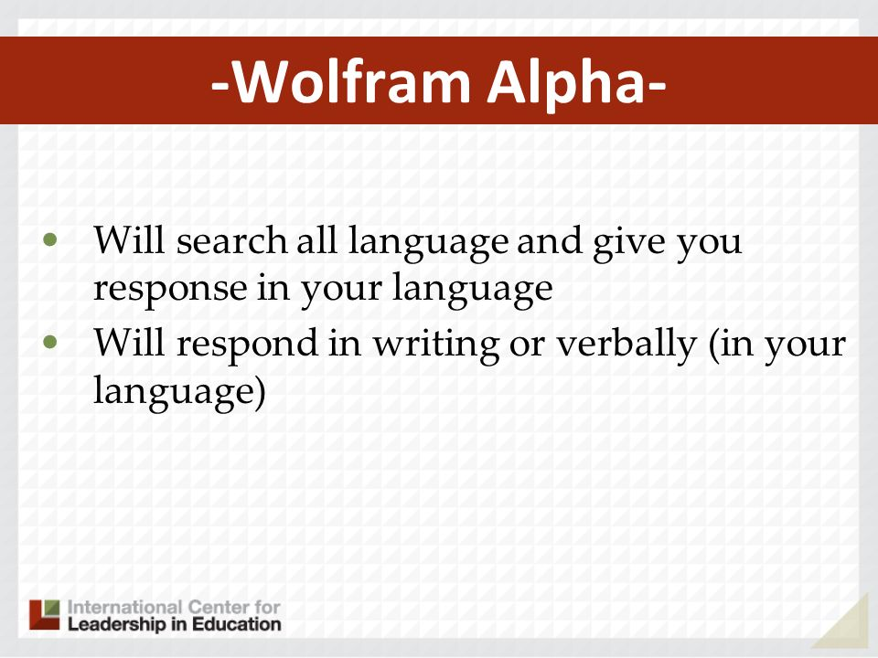 -Wolfram Alpha- Will search all language and give you response in your language.