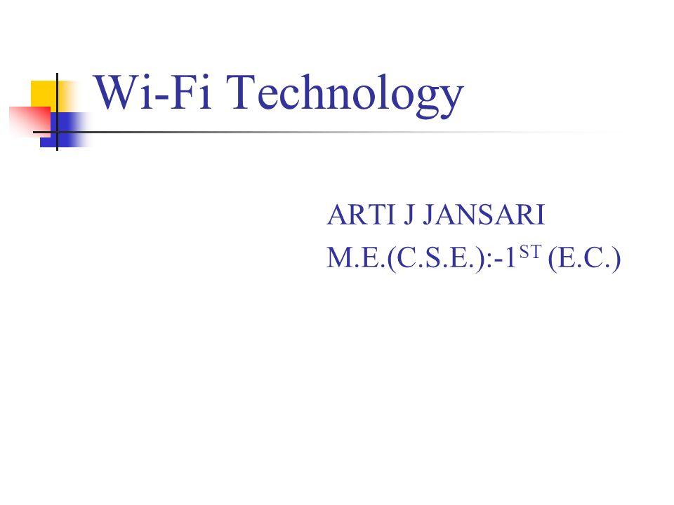 Wi-Fi Technology ARTI J JANSARI M.E.(C.S.E.):-1ST (E.C.)
