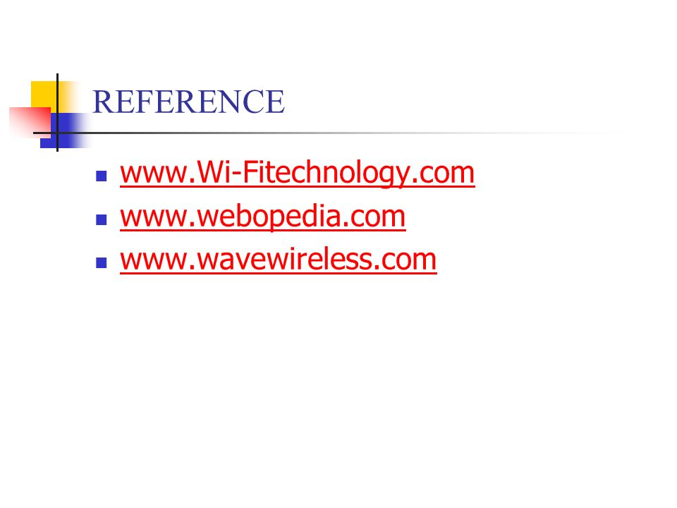 REFERENCE www.Wi-Fitechnology.com www.webopedia.com