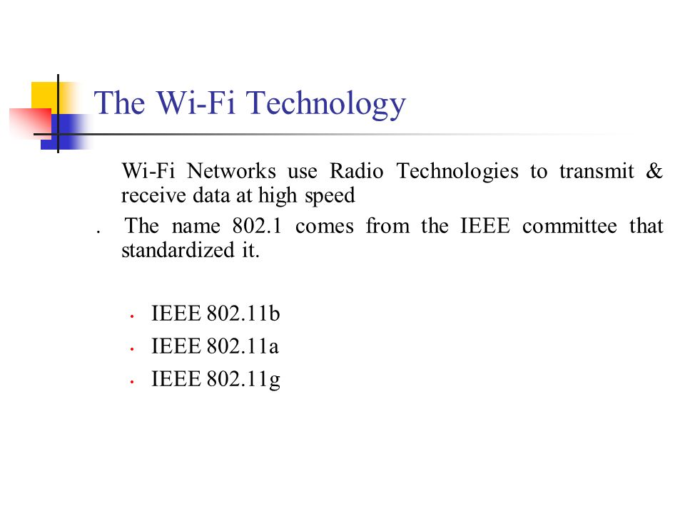 The Wi-Fi Technology Wi-Fi Networks use Radio Technologies to transmit & receive data at high speed.