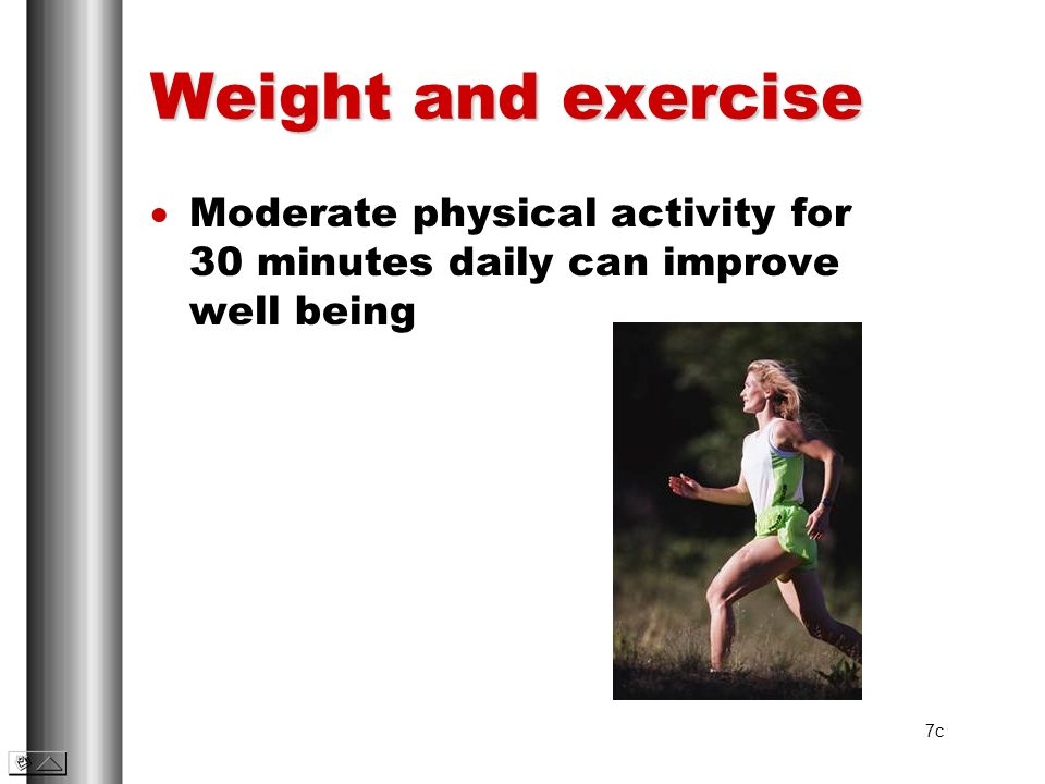 Weight and exercise Moderate physical activity for 30 minutes daily can improve well being 7c
