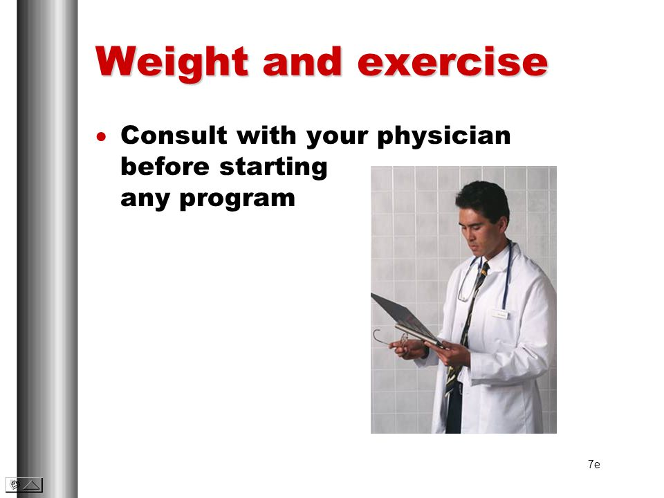 Weight and exercise Consult with your physician before starting any program 7e